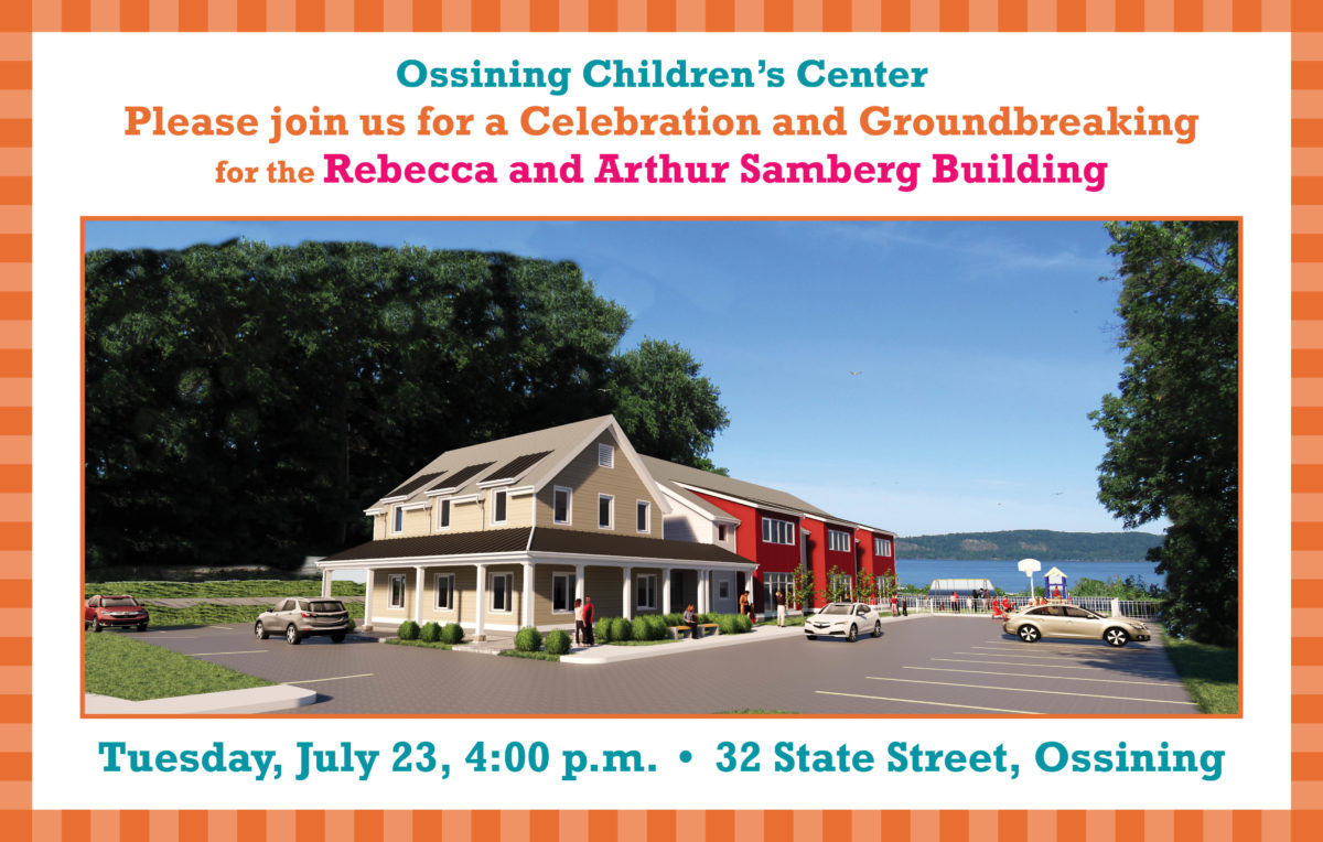 Join us Tuesday, July 23, at 4:00 pm at 32 State Street in Ossining for our groundbreaking for the new home of the Ossining Children's Center: the Rebecca and Arthur Samberg Building. This is an exciting moment for the Greater Ossining Community, especially our working families. Having all of OCC's programs at one site will be a great improvement in our service to children and parents.